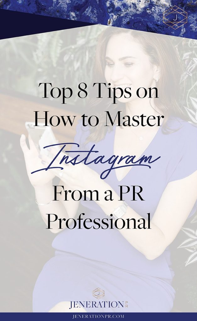 Top 8 Tips on How to Master Instagram from a PR Professional // Jeneration PR