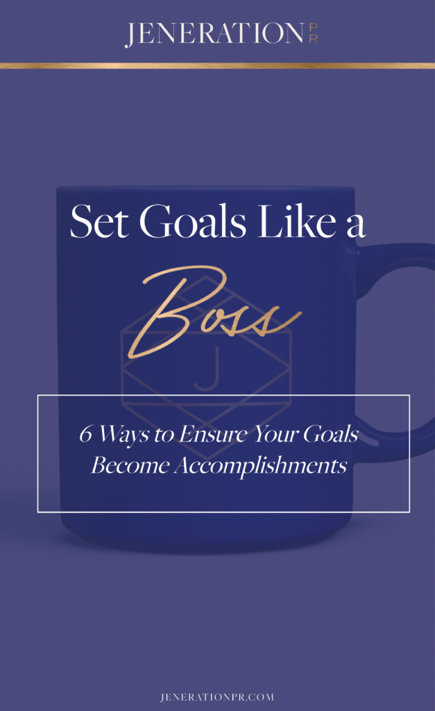 Set Goals Like a Boss: 6 Ways to Ensure Your Goals Become Accomplishments // Jen Berson